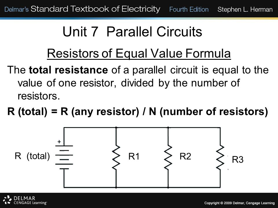 Unit 7 Parallel Circuits Resistors of Equal Value Formula The total resistance of a parallel circuit is equal to the value of one resistor, divided by