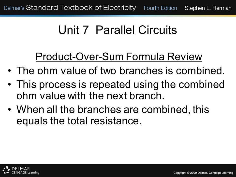 Unit 7 Parallel Circuits Product-Over-Sum Formula Review The ohm value of two branches is combined. This process is repeated using the combined ohm va
