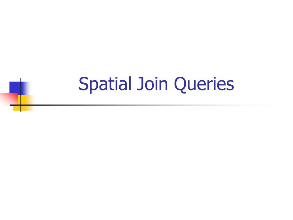 Spatial Join Queries