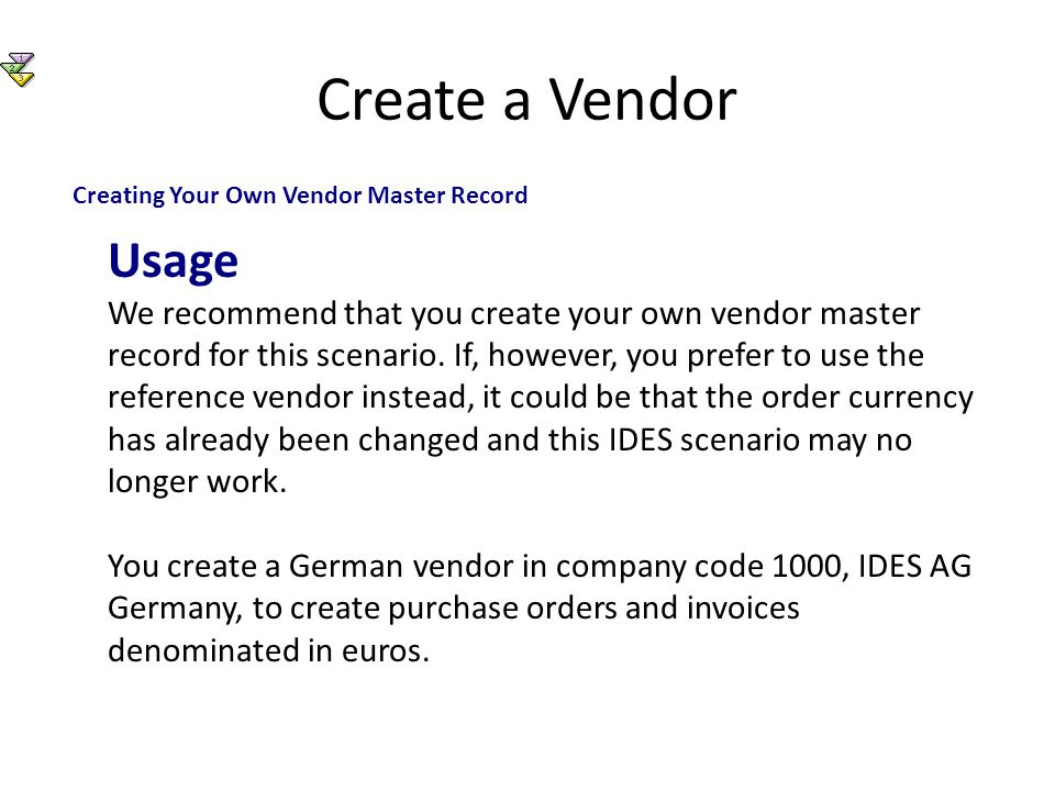 Create a Vendor Creating Your Own Vendor Master Record Usage We recommend that you create your own vendor master record for this scenario.
