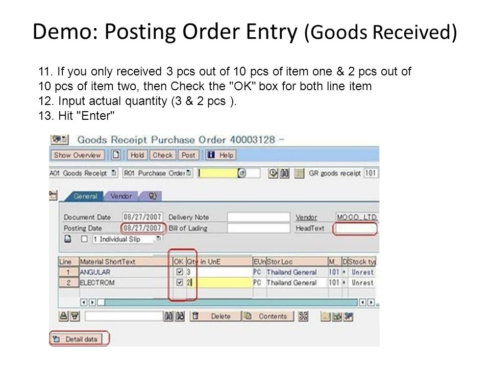 Demo: Posting Order Entry (Goods Received) 11. If you only received 3 pcs out of 10 pcs of item one & 2 pcs out of 10 pcs of item two, then Check the
