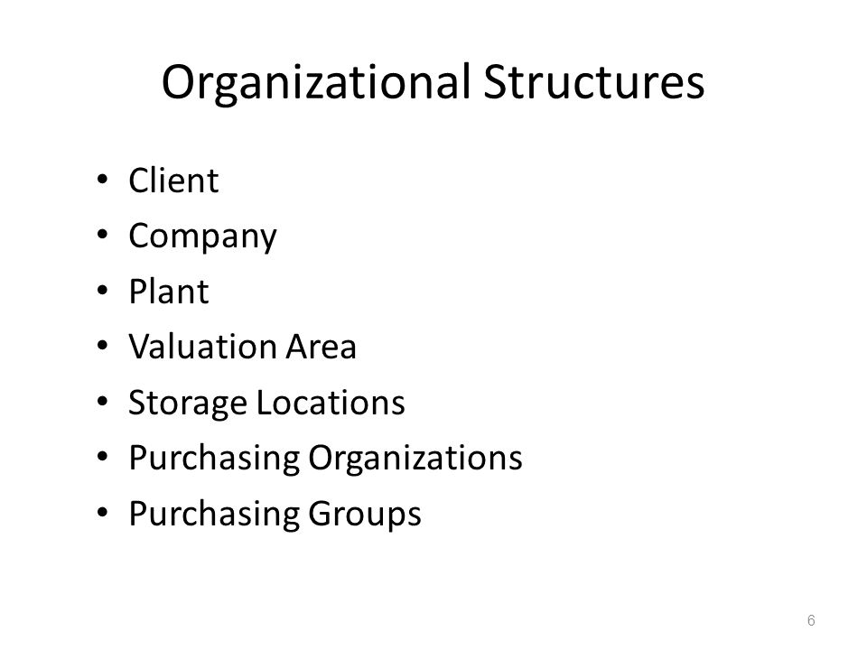 6 Client Company Plant Valuation Area Storage Locations Purchasing Organizations Purchasing Groups
