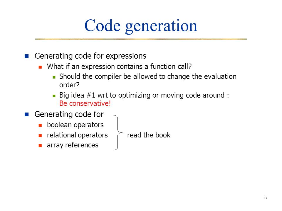 13 Code generation Generating code for expressions What if an expression contains a function call.