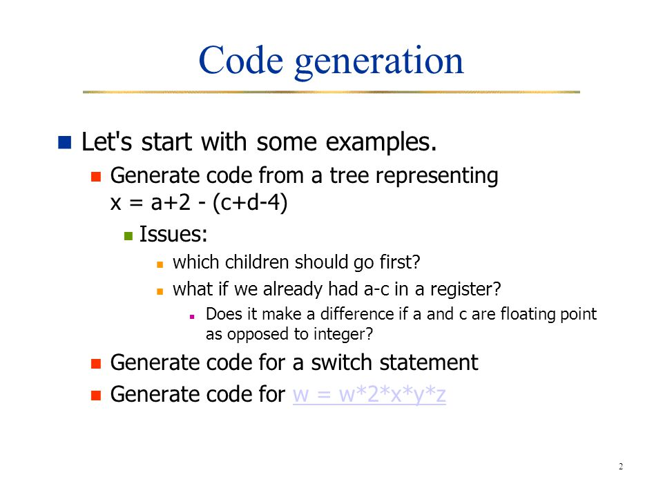 2 Code generation Let s start with some examples.