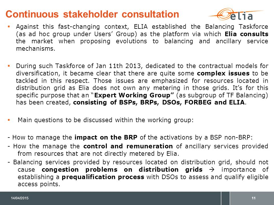 Continuous stakeholder consultation  Against this fast-changing context, ELIA established the Balancing Taskforce (as ad hoc group under Users' Group) as the platform via which Elia consults the market when proposing evolutions to balancing and ancillary service mechanisms.