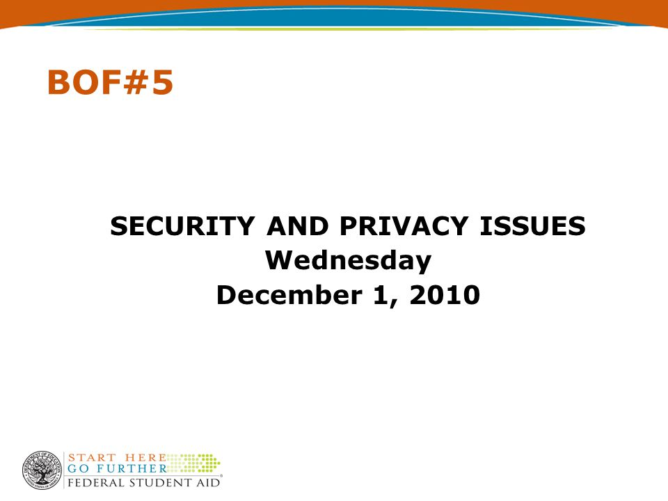 BOF#5 SECURITY AND PRIVACY ISSUES Wednesday December 1, 2010