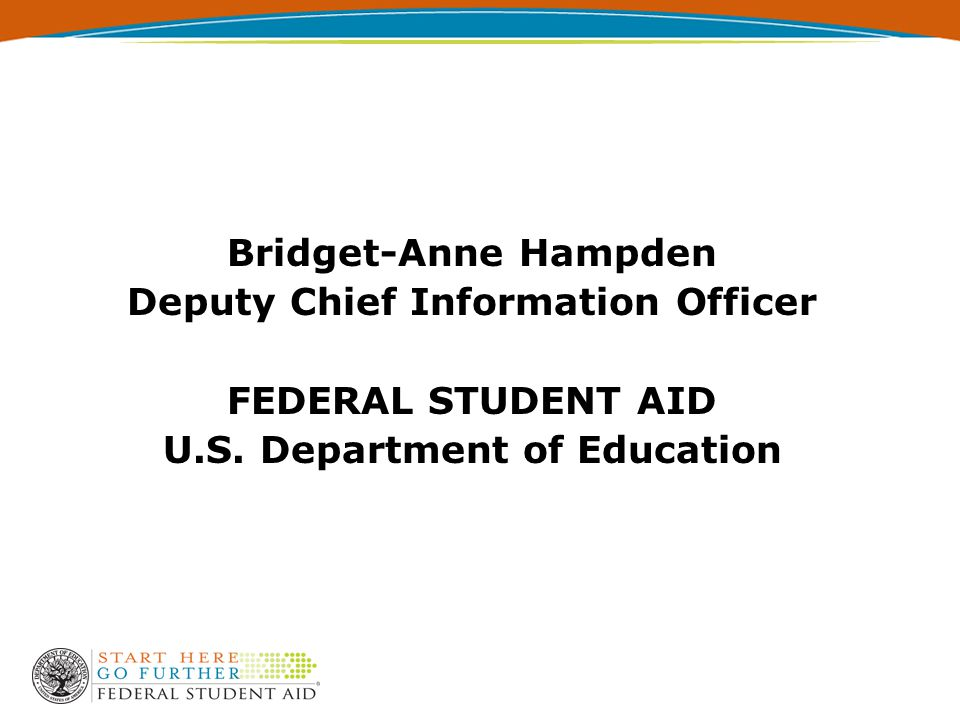 Bridget-Anne Hampden Deputy Chief Information Officer FEDERAL STUDENT AID U.S.