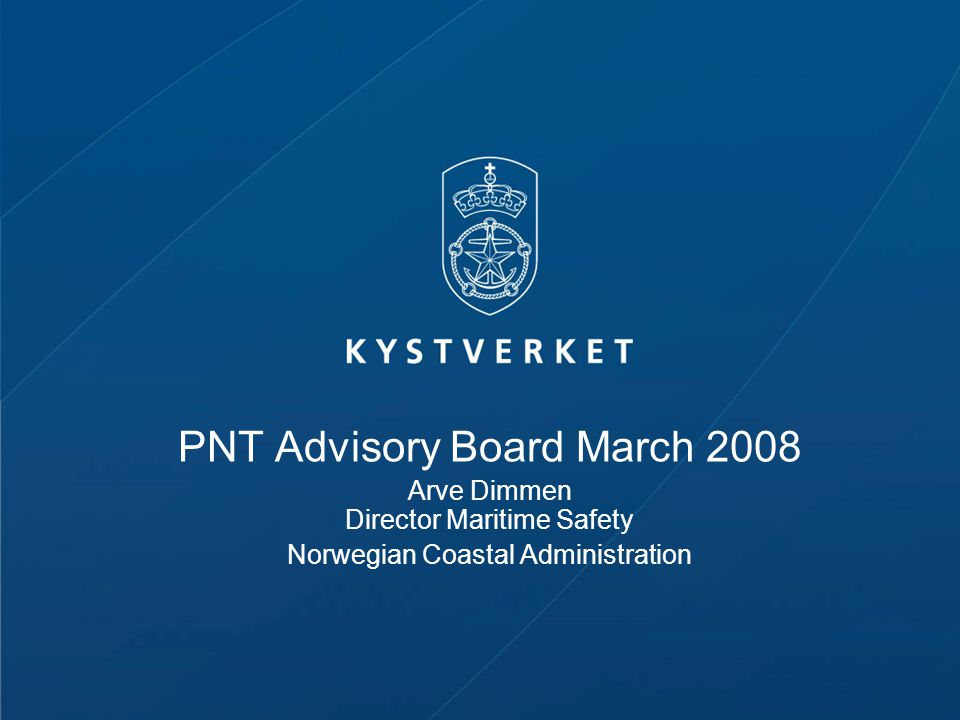 PNT Advisory Board March 2008 Arve Dimmen Director Maritime Safety Norwegian Coastal Administration