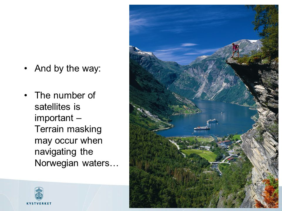 And by the way: The number of satellites is important – Terrain masking may occur when navigating the Norwegian waters…