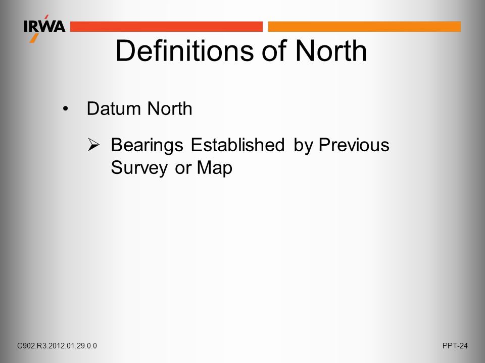 Datum North Definitions of North  Bearings Established by Previous Survey or Map C902.R3.2012.01.29.0.0PPT-24