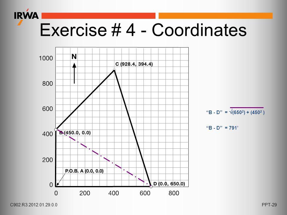 """Exercise # 4 - Coordinates """"B - D"""" =  (650 2 ) + (450 2 ) """"B - D"""" = 791' C902.R3.2012.01.29.0.0PPT-29"""