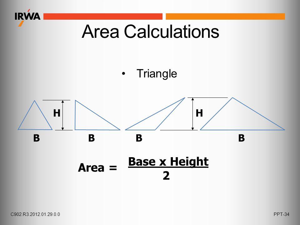 Triangle B Area = B H B Base x Height 2 H B C902.R3.2012.01.29.0.0PPT-34 Area Calculations