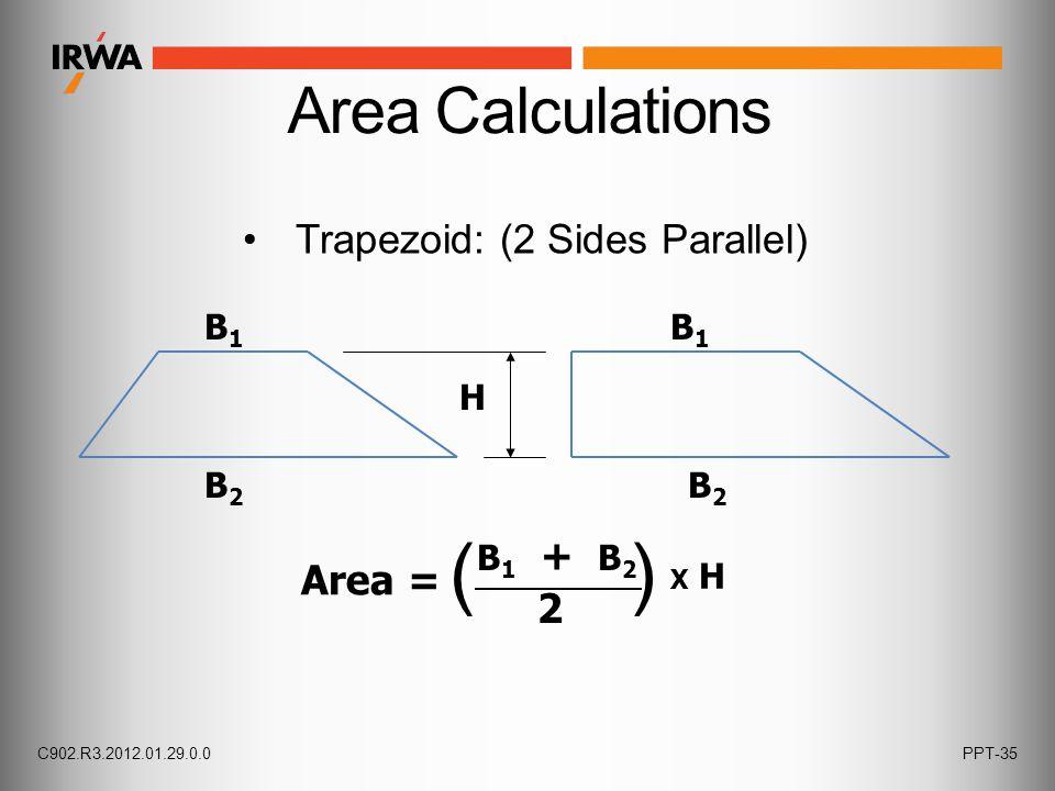 Area = ( ) B 1 + B 2 2 Trapezoid: (2 Sides Parallel) B1B1 B1B1 H B2B2 B2B2 C902.R3.2012.01.29.0.0PPT-35 Area Calculations X H
