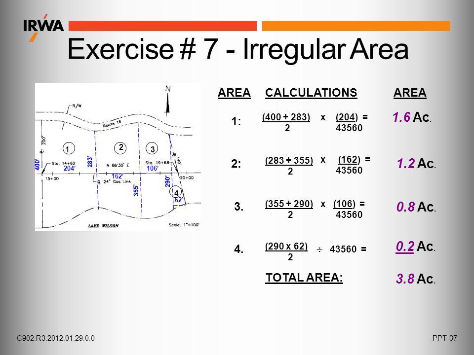 Exercise # 7 - Irregular Area AREACALCULATIONS AREA 1: 2: 3. 4. TOTAL AREA: (400 + 283) 2 (283 + 355) 2 1.6 Ac. 1.2 Ac. 0.8 Ac. x (204) = 43560  4356