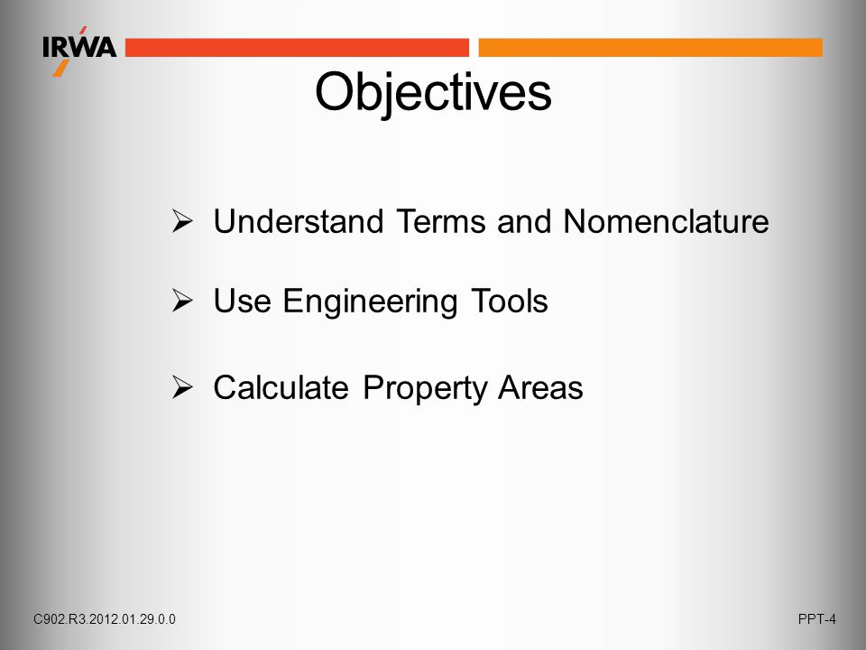 Objectives C902.R3.2012.01.29.0.0PPT-4  Understand Terms and Nomenclature  Use Engineering Tools  Calculate Property Areas