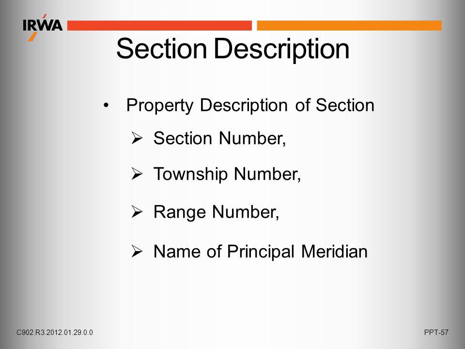 Section Description Property Description of Section  Section Number,  Township Number,  Range Number,  Name of Principal Meridian C902.R3.2012.01.