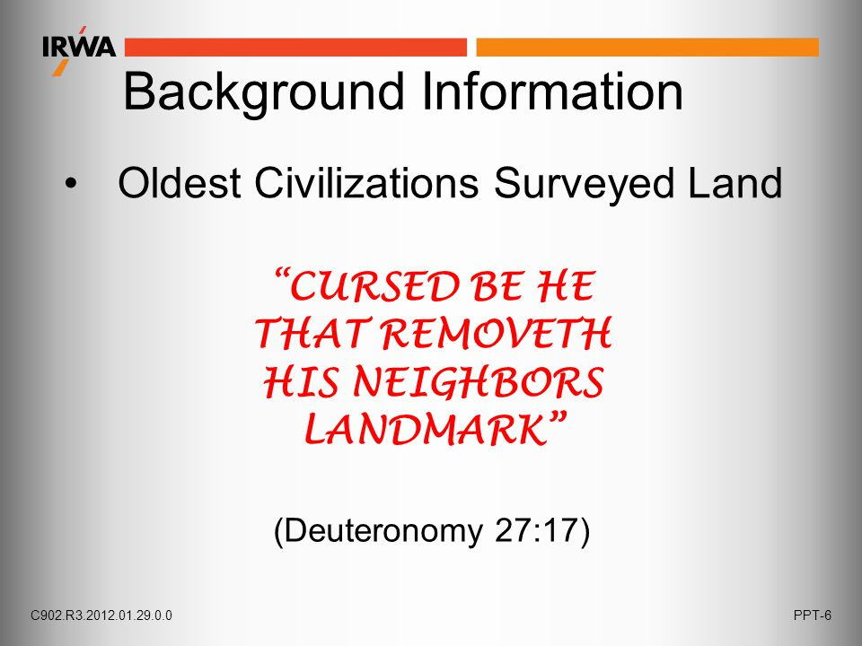 Background Information Oldest Civilizations Surveyed Land CURSED BE HE THAT REMOVETH HIS NEIGHBORS LANDMARK (Deuteronomy 27:17) C902.R3.2012.01.29.0.0PPT-6