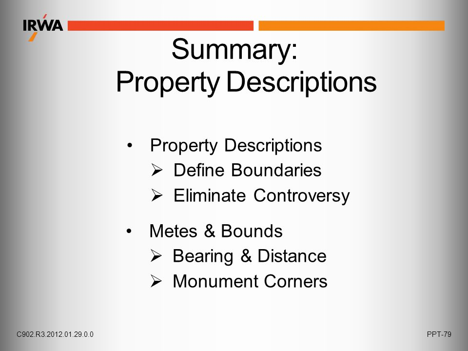 Summary: Property Descriptions Property Descriptions  Define Boundaries  Eliminate Controversy Metes & Bounds  Bearing & Distance  Monument Corner