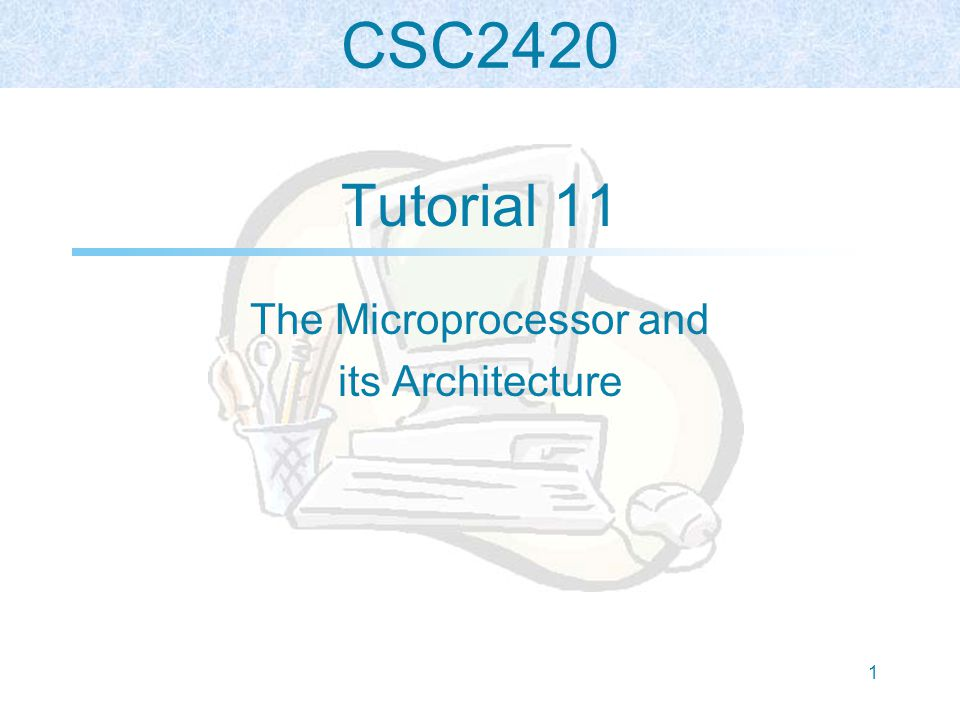 CSC2420 1 Tutorial 11 The Microprocessor and its Architecture