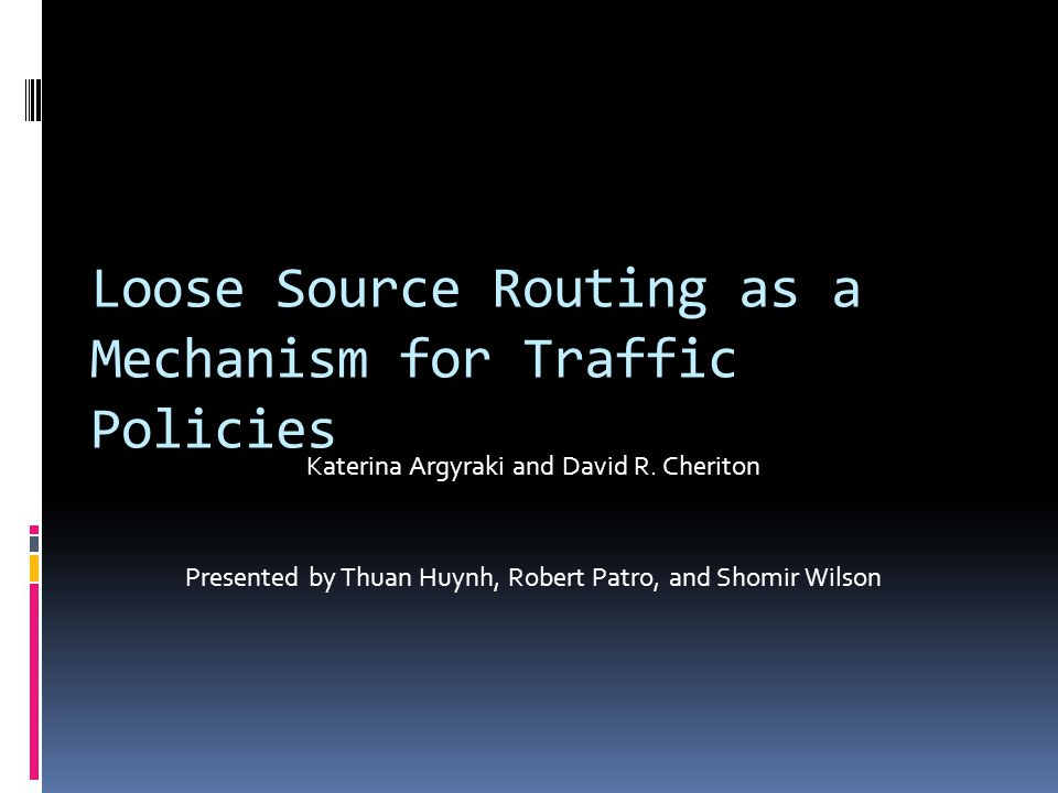 Loose Source Routing as a Mechanism for Traffic Policies Katerina Argyraki and David R.