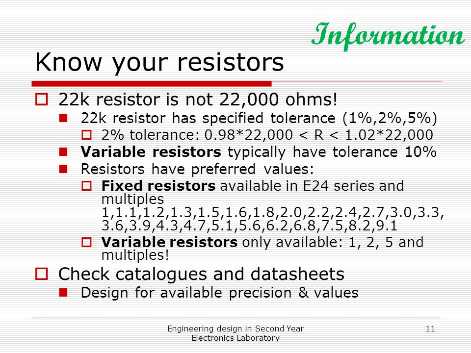 Engineering design in Second Year Electronics Laboratory 11 Know your resistors  22k resistor is not 22,000 ohms.