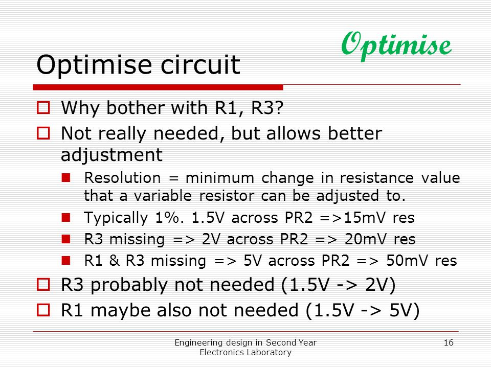 Engineering design in Second Year Electronics Laboratory 16 Optimise circuit  Why bother with R1, R3.
