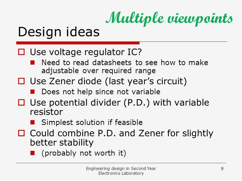 Engineering design in Second Year Electronics Laboratory 8 Design ideas  Use voltage regulator IC.
