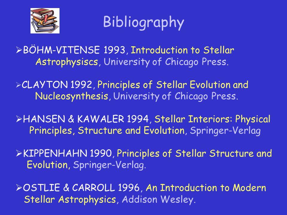 Bibliography  BÖHM-VITENSE 1993, Introduction to Stellar Astrophysiscs, University of Chicago Press.