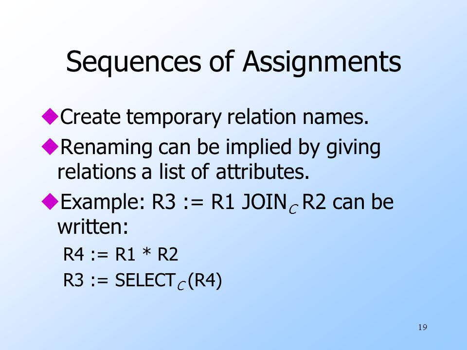 19 Sequences of Assignments uCreate temporary relation names.