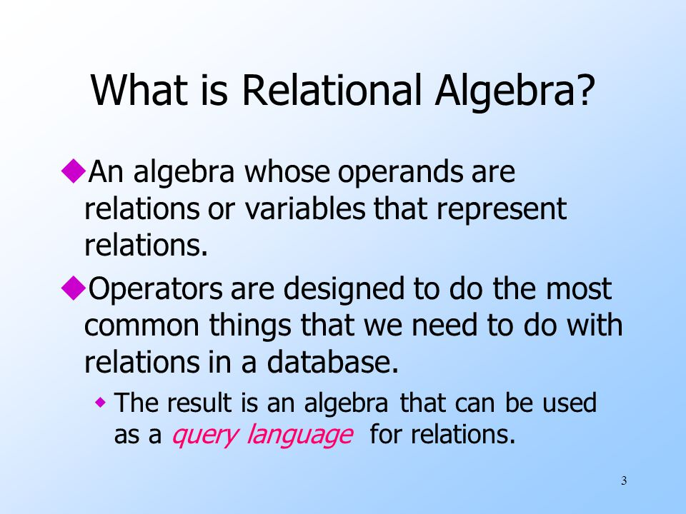 4 Roadmap uThere is a core relational algebra that has traditionally been thought of as the relational algebra.