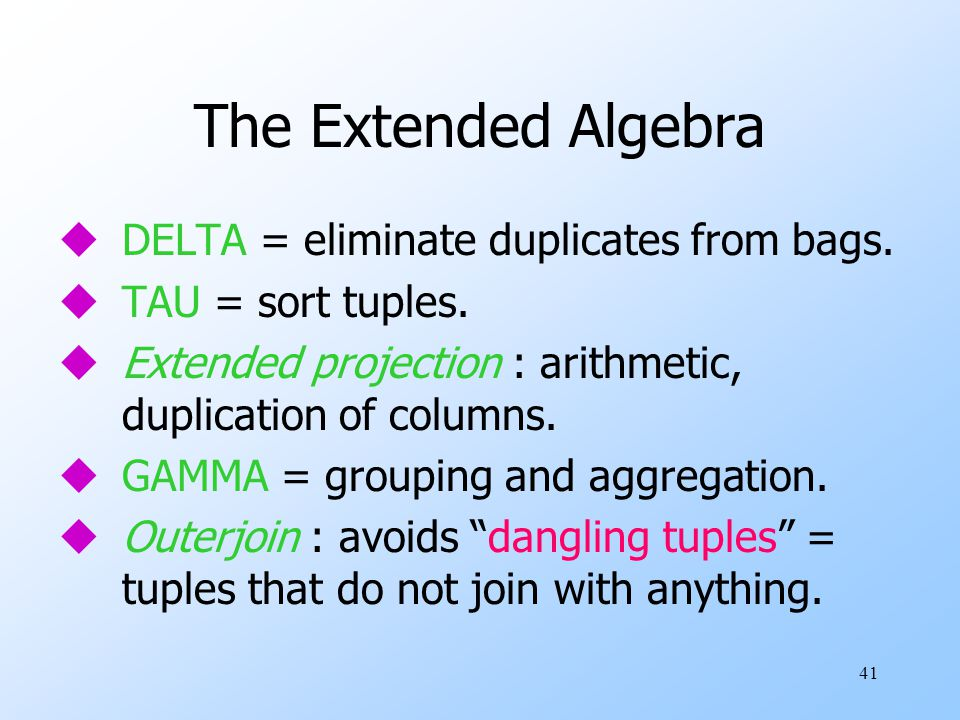 41 The Extended Algebra uDELTA = eliminate duplicates from bags.