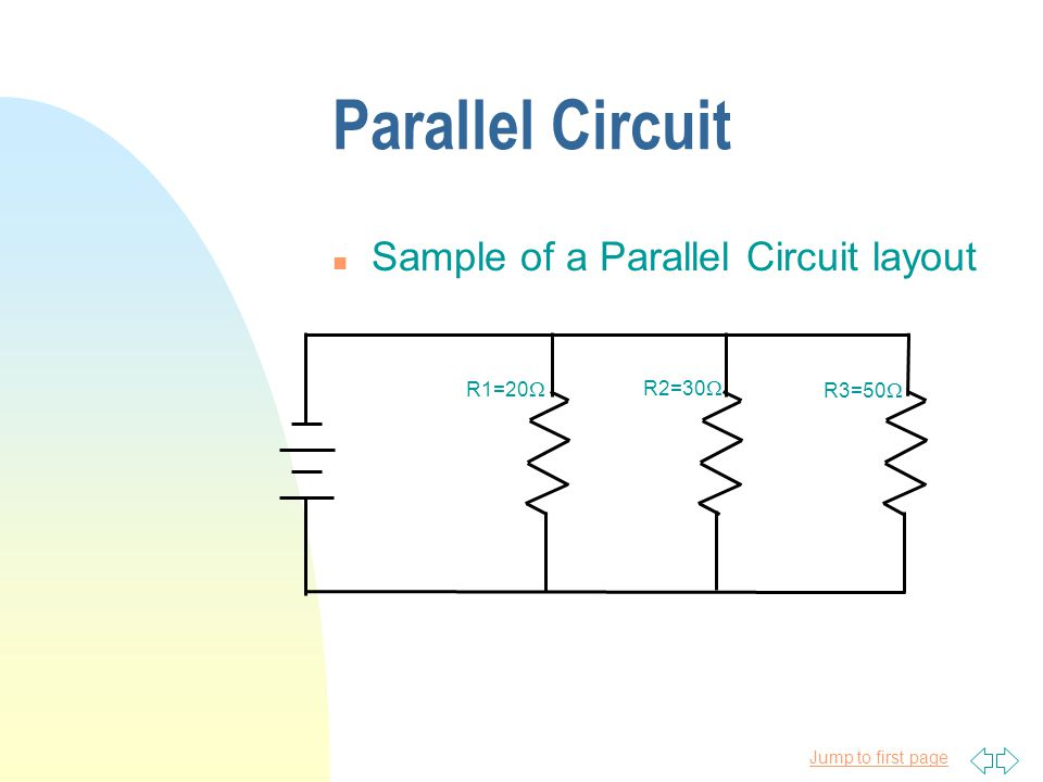Jump to first page Parallel Circuit n Sample of a Parallel Circuit layout R1=20  R2=30  R3=50 