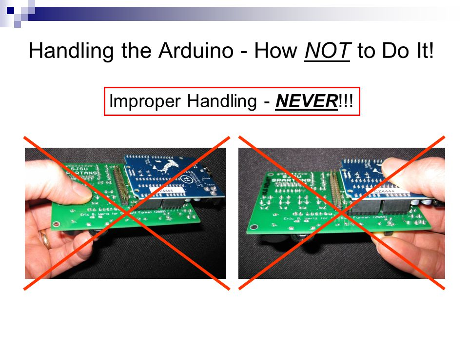Handling the Arduino - How NOT to Do It! Improper Handling - NEVER!!!