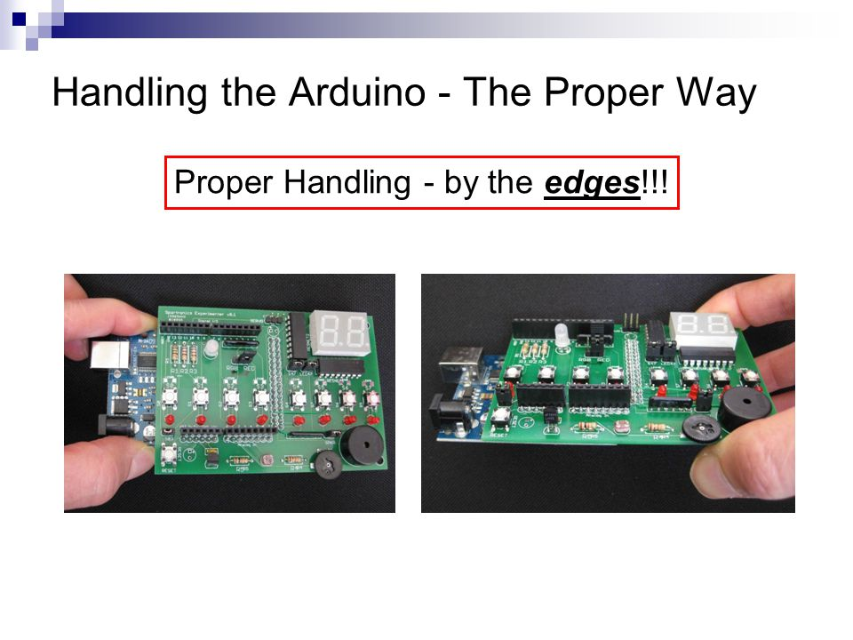 Handling the Arduino - The Proper Way Proper Handling - by the edges!!!
