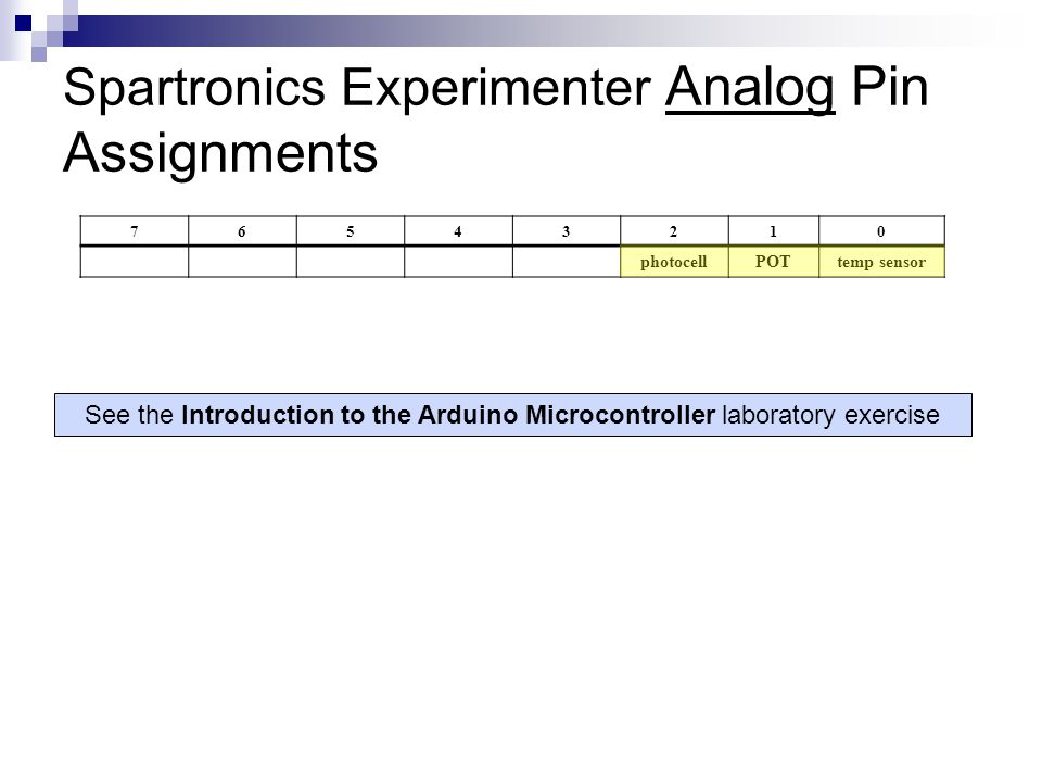 76543210 photocellPOTtemp sensor Spartronics Experimenter Analog Pin Assignments See the Introduction to the Arduino Microcontroller laboratory exerci