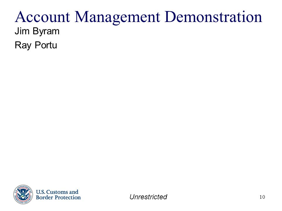 Unrestricted 10 Account Management Demonstration Jim Byram Ray Portu