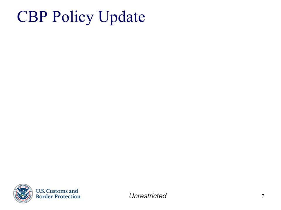 Unrestricted 8 CBP Policy Update Refer to Federal Register Notice (FRN)  Vol.