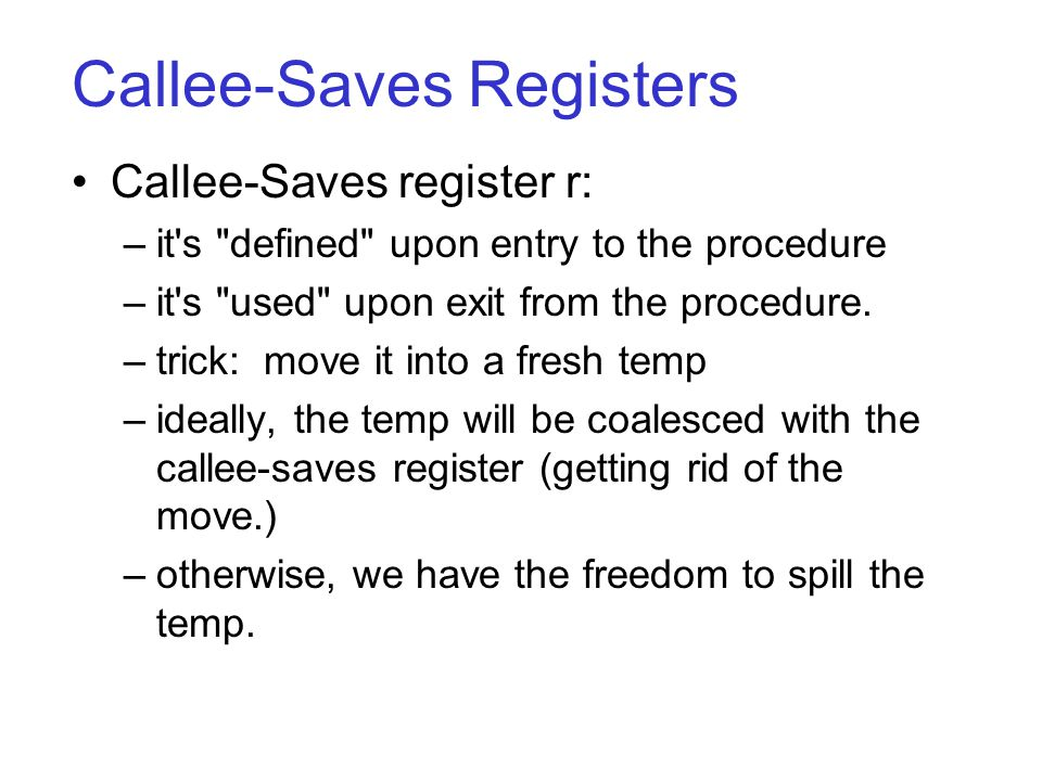 Callee-Saves Registers Callee-Saves register r: –it's