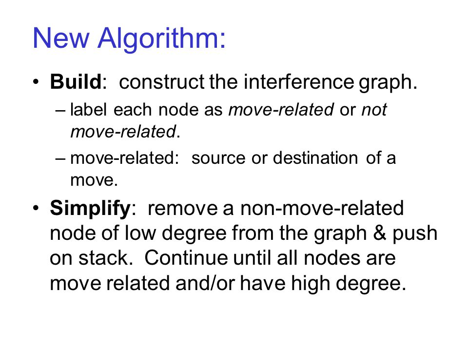 New Algorithm: Build: construct the interference graph. –label each node as move-related or not move-related. –move-related: source or destination of
