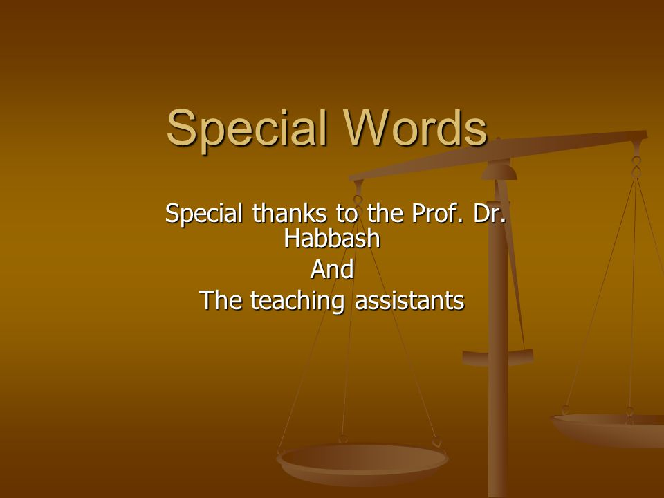 Special Words Special thanks to the Prof. Dr. Habbash Special thanks to the Prof. Dr. HabbashAnd The teaching assistants