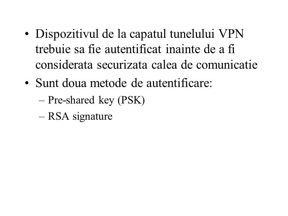Dispozitivul de la capatul tunelului VPN trebuie sa fie autentificat inainte de a fi considerata securizata calea de comunicatie Sunt doua metode de autentificare: –Pre-shared key (PSK) –RSA signature
