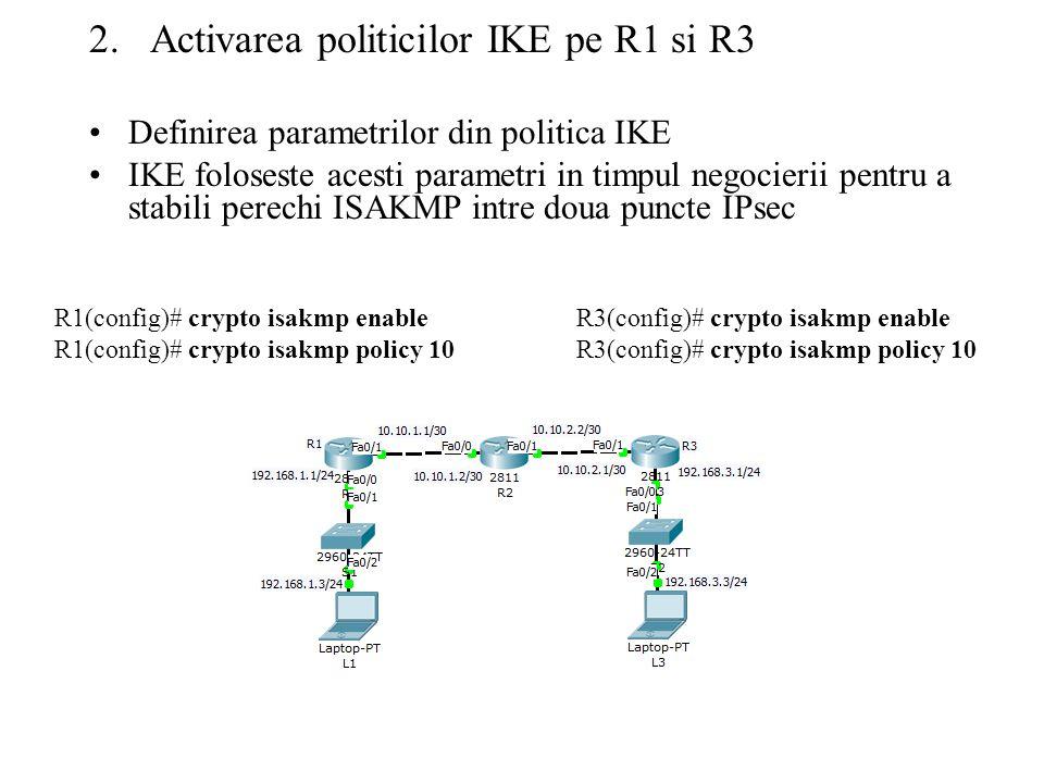 2.Activarea politicilor IKE pe R1 si R3 Definirea parametrilor din politica IKE IKE foloseste acesti parametri in timpul negocierii pentru a stabili perechi ISAKMP intre doua puncte IPsec R1(config)# crypto isakmp enable R1(config)# crypto isakmp policy 10 R3(config)# crypto isakmp enable R3(config)# crypto isakmp policy 10