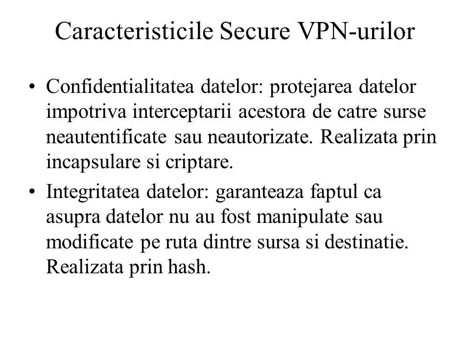 Caracteristicile Secure VPN-urilor Confidentialitatea datelor: protejarea datelor impotriva interceptarii acestora de catre surse neautentificate sau neautorizate.