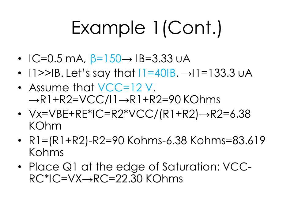 Example 1(Cont.) IC=0.5 mA, β=150→ IB=3.33 uA I1>>IB.