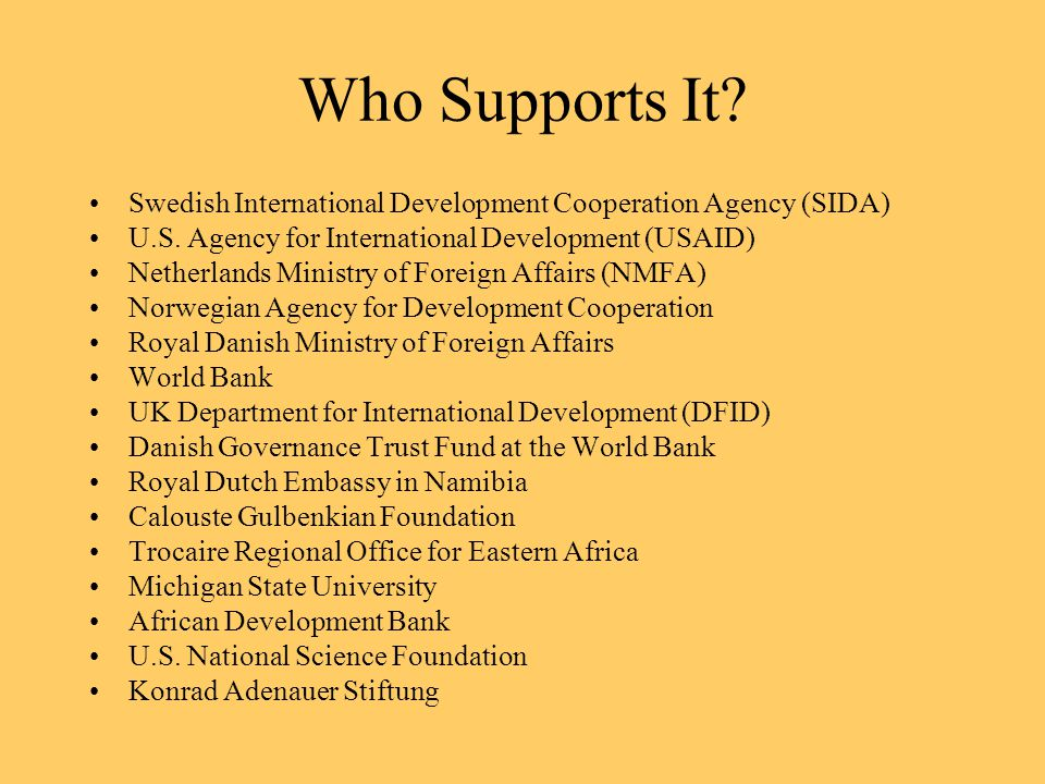Who Supports It. Swedish International Development Cooperation Agency (SIDA) U.S.