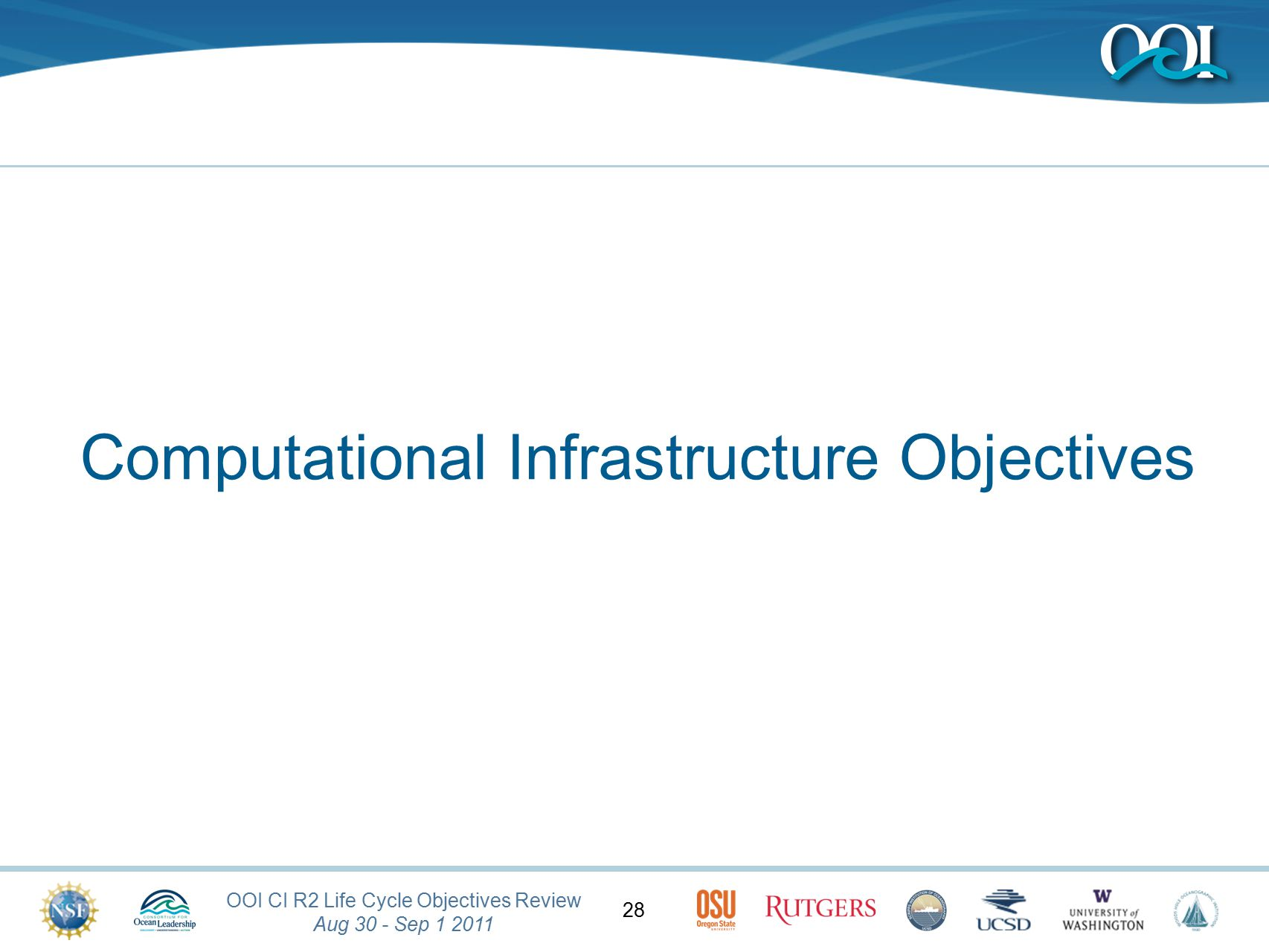 OOI CI R2 Life Cycle Objectives Review Aug 30 - Sep 1 2011 28 Computational Infrastructure Objectives