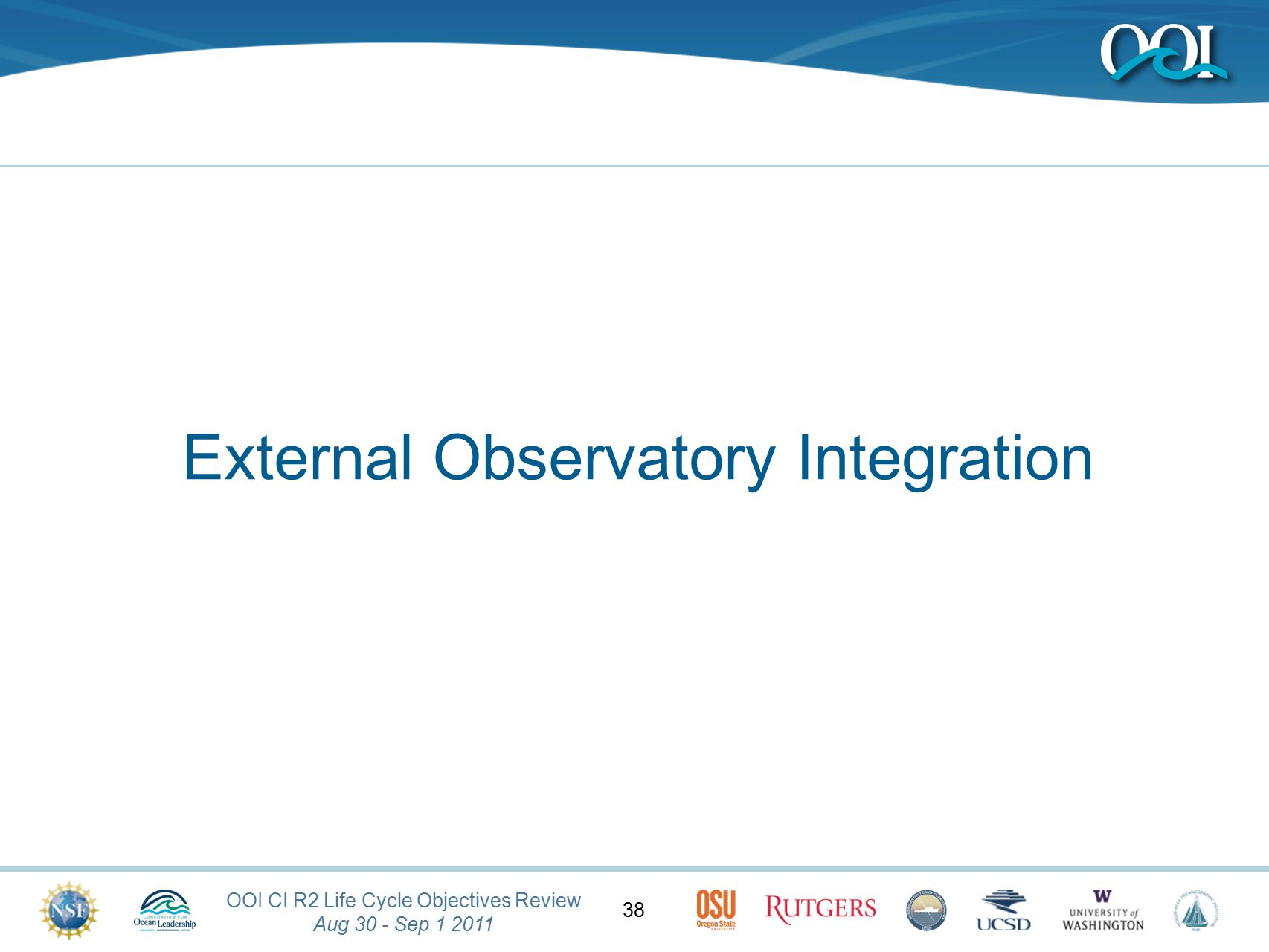 OOI CI R2 Life Cycle Objectives Review Aug 30 - Sep 1 2011 38 External Observatory Integration