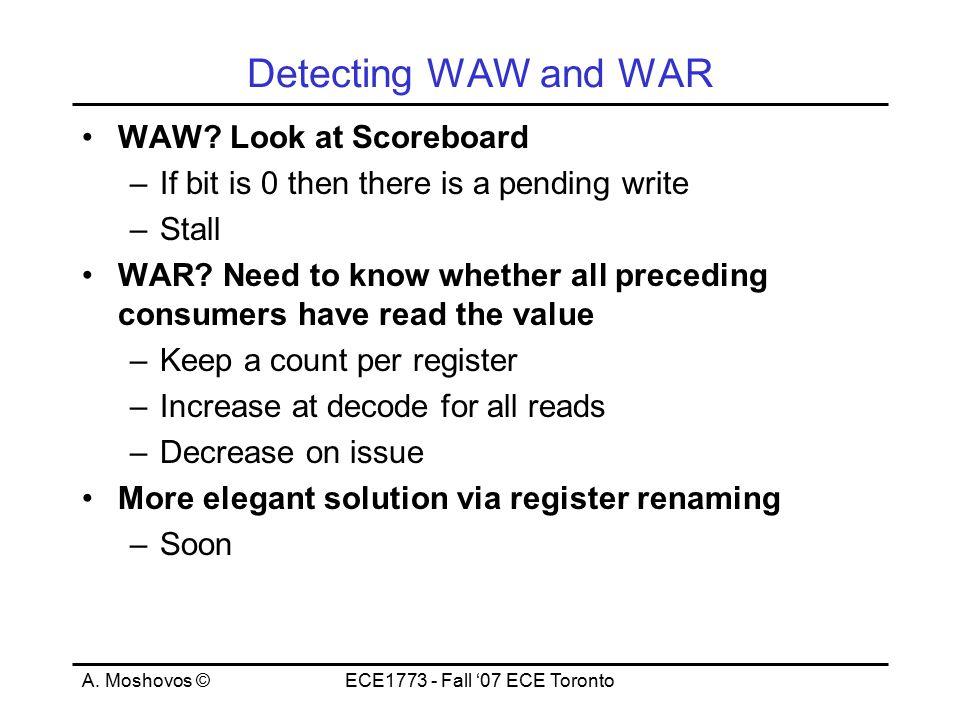 A. Moshovos ©ECE1773 - Fall '07 ECE Toronto Detecting WAW and WAR WAW.