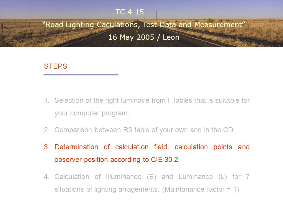 TC 4-15 Road Lighting Caculations, Test Data and Measurement 16 May 2005 / Leon The results of Calculations According to CIE 30.2