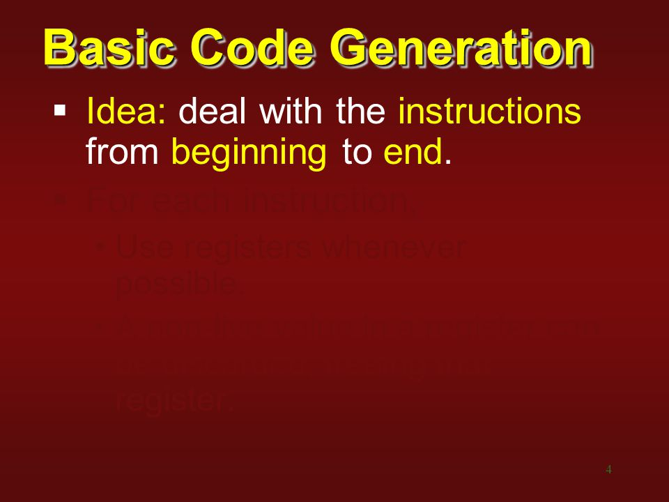 4 Basic Code Generation  Idea: deal with the instructions from beginning to end.